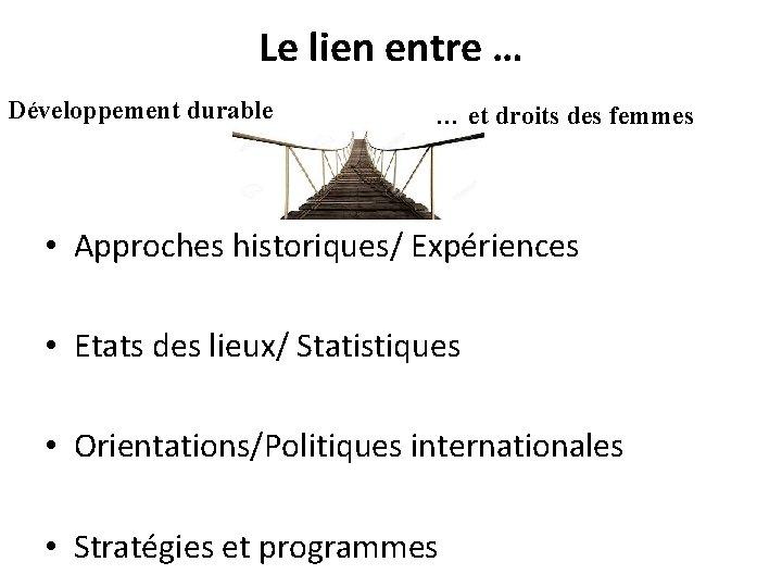 Le lien entre … Développement durable … et droits des femmes • Approches historiques/