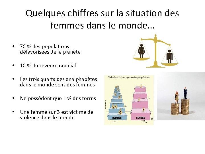 Quelques chiffres sur la situation des femmes dans le monde… • 70 % des