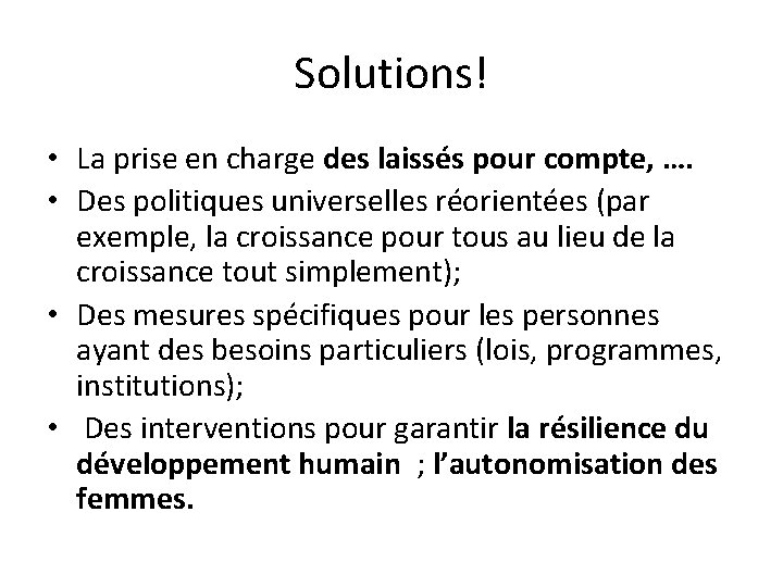 Solutions! • La prise en charge des laissés pour compte, …. • Des politiques