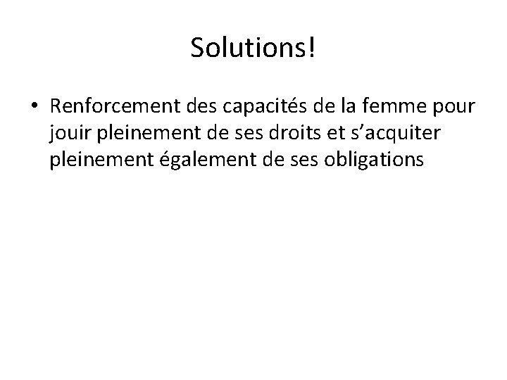 Solutions! • Renforcement des capacités de la femme pour jouir pleinement de ses droits