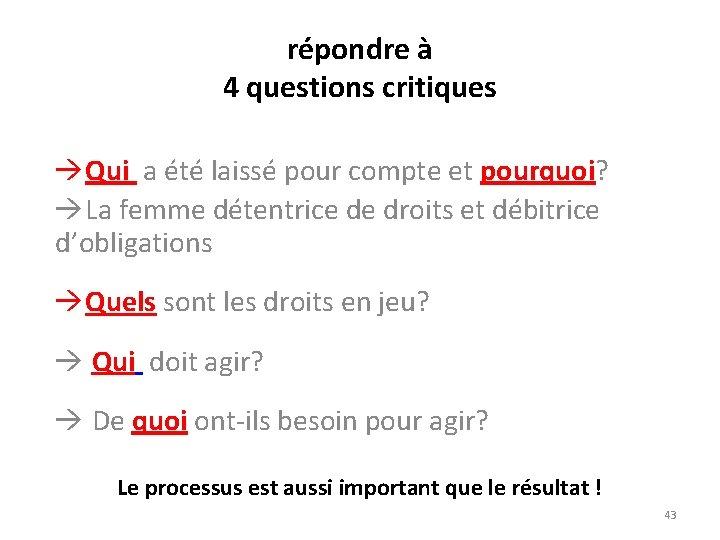 répondre à 4 questions critiques Qui a été laissé pour compte et pourquoi? La