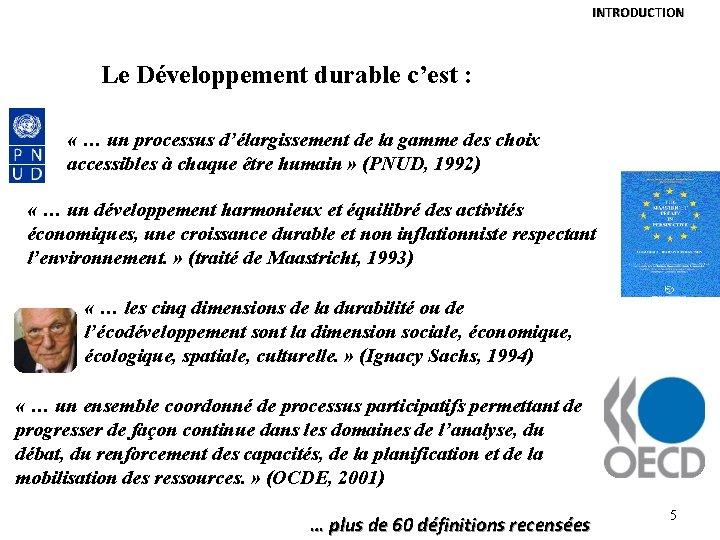 INTRODUCTION Le Développement durable c'est : « … un processus d'élargissement de la gamme
