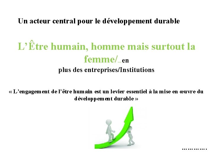 Un acteur central pour le développement durable L'Être humain, homme mais surtout la femme/