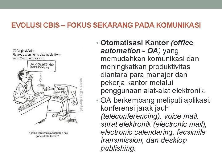 EVOLUSI CBIS – FOKUS SEKARANG PADA KOMUNIKASI • Otomatisasi Kantor (office automation - OA)