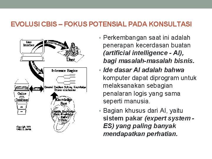 EVOLUSI CBIS – FOKUS POTENSIAL PADA KONSULTASI • Perkembangan saat ini adalah penerapan kecerdasan