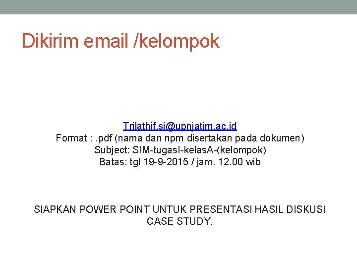 Dikirim email /kelompok Trilathif. si@upnjatim. ac. id Format : . pdf (nama dan npm