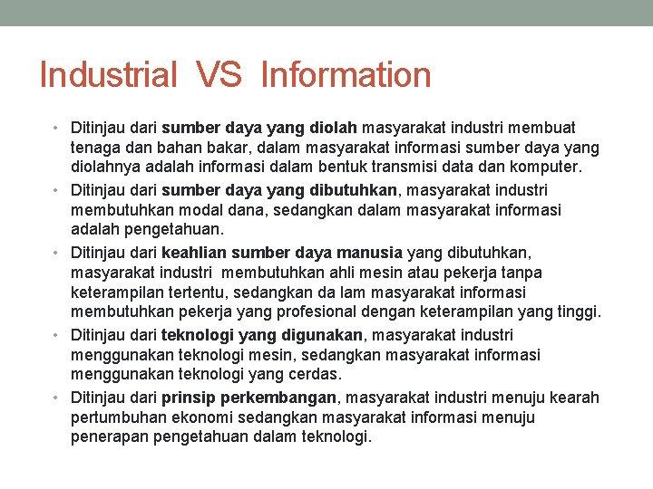 Industrial VS Information • Ditinjau dari sumber daya yang diolah masyarakat industri membuat •