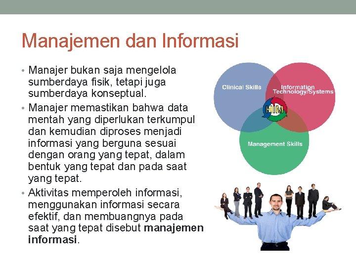 Manajemen dan Informasi • Manajer bukan saja mengelola sumberdaya fisik, tetapi juga sumberdaya konseptual.