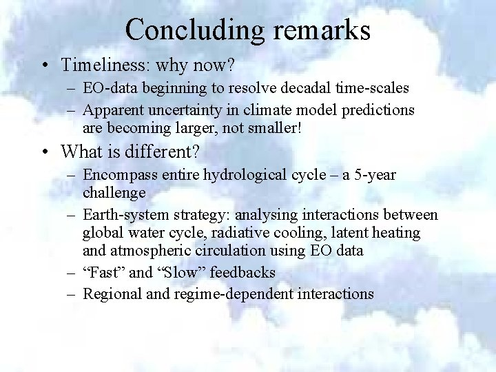 Concluding remarks • Timeliness: why now? – EO-data beginning to resolve decadal time-scales –