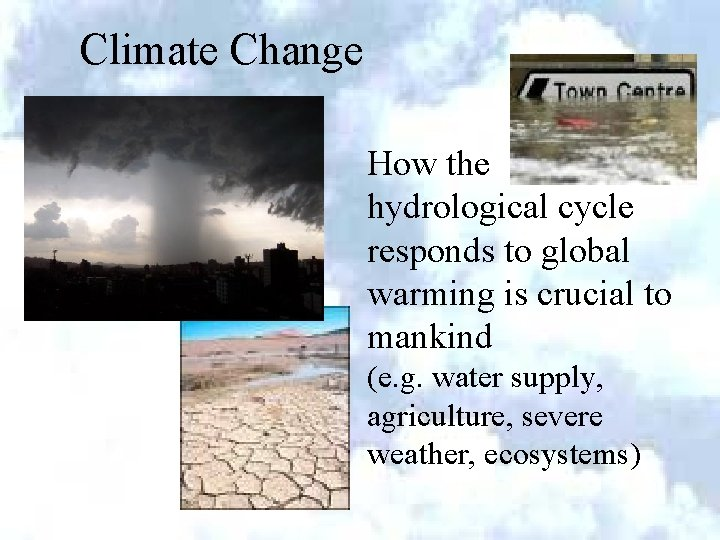 Climate Change How the hydrological cycle responds to global warming is crucial to mankind