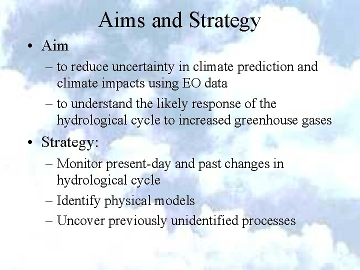Aims and Strategy • Aim – to reduce uncertainty in climate prediction and climate