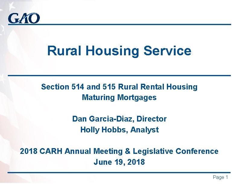 Rural Housing Service Section 514 and 515 Rural Rental Housing Maturing Mortgages Dan Garcia-Diaz,