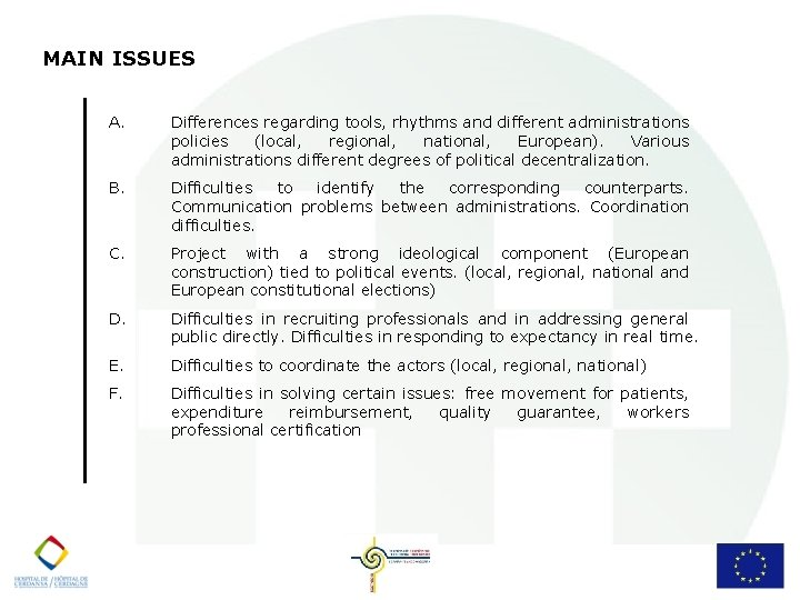 MAIN ISSUES A. Differences regarding tools, rhythms and different administrations policies (local, regional, national,