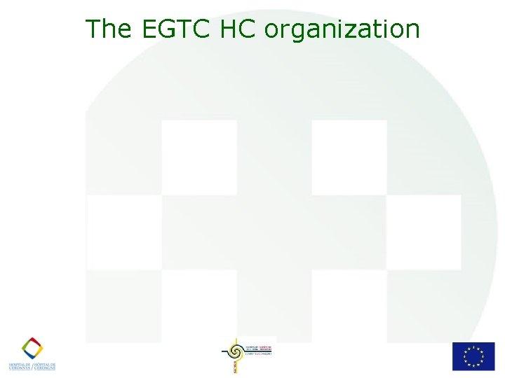 The EGTC HC organization