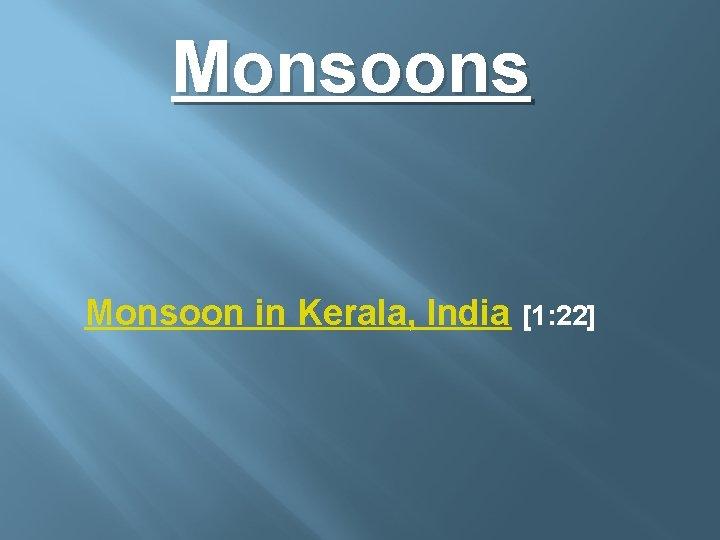 Monsoons Monsoon in Kerala, India [1: 22]