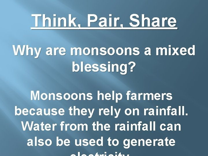Think, Pair, Share Why are monsoons a mixed blessing? Monsoons help farmers because they