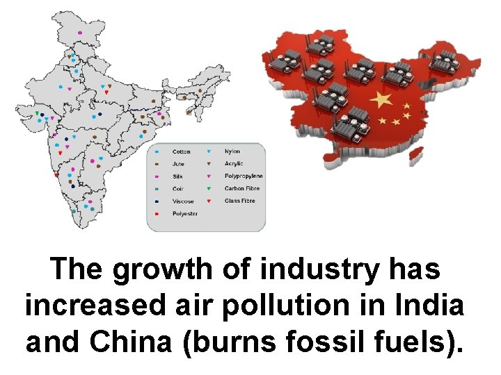 The growth of industry has increased air pollution in India and China (burns fossil