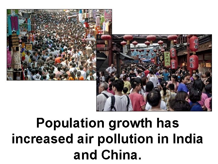 Population growth has increased air pollution in India and China.