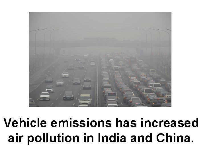 Vehicle emissions has increased air pollution in India and China.