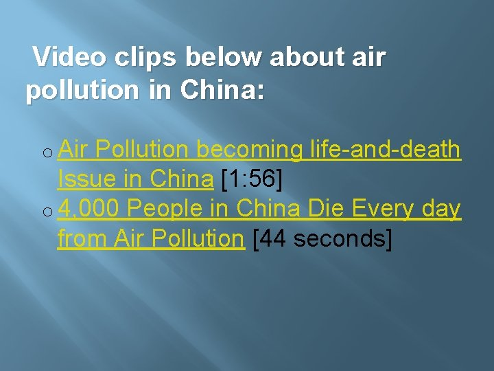 Video clips below about air pollution in China: o Air Pollution becoming life-and-death Issue