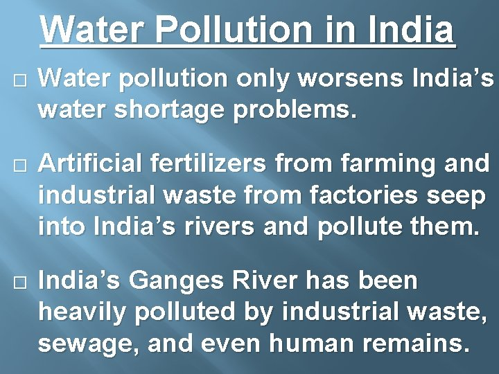 Water Pollution in India Water pollution only worsens India's water shortage problems. Artificial fertilizers
