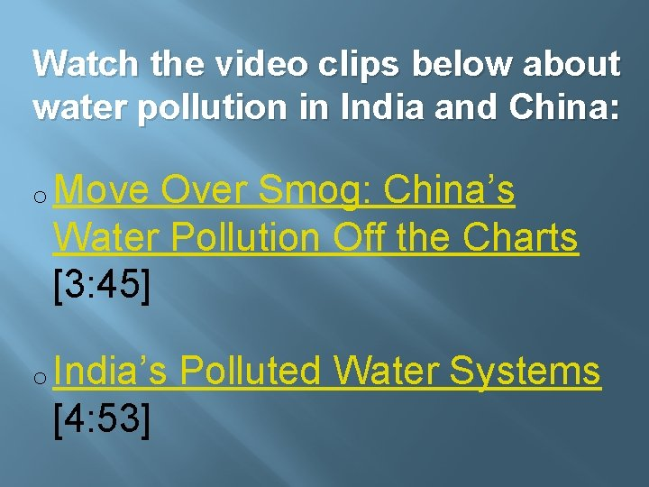 Watch the video clips below about water pollution in India and China: o Move