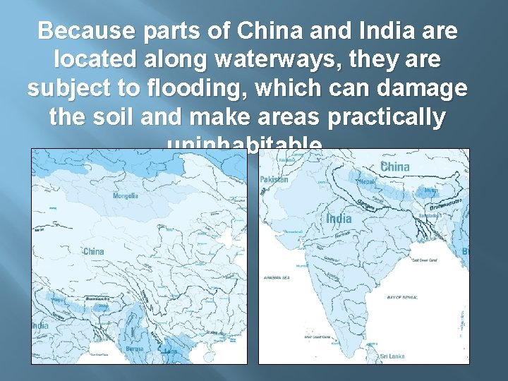 Because parts of China and India are located along waterways, they are subject to