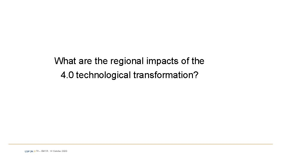 What are the regional impacts of the 4. 0 technological transformation? T 4 –
