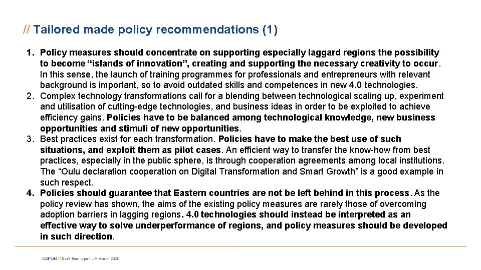 // Tailored made policy recommendations (1) 1. Policy measures should concentrate on supporting especially