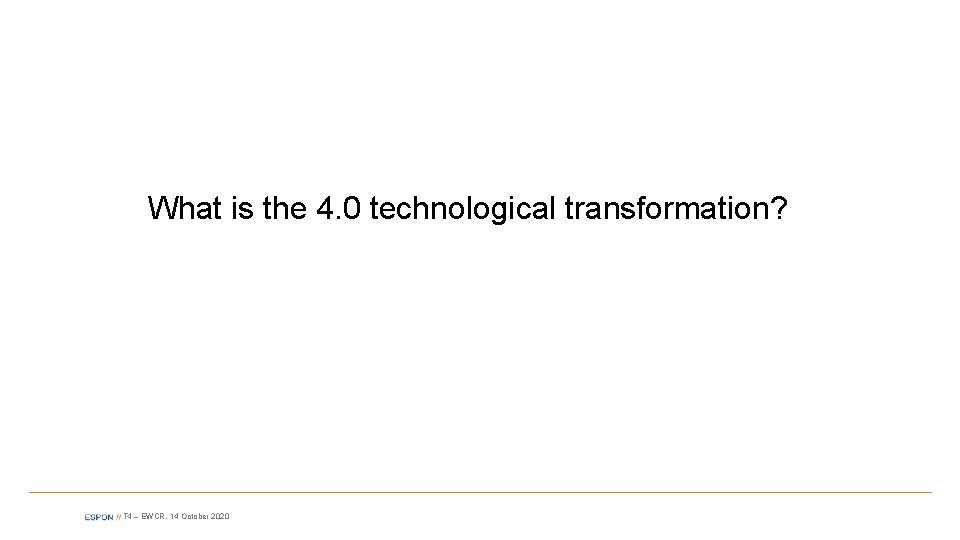 What is the 4. 0 technological transformation? T 4 – EWCR, 14 October 2020
