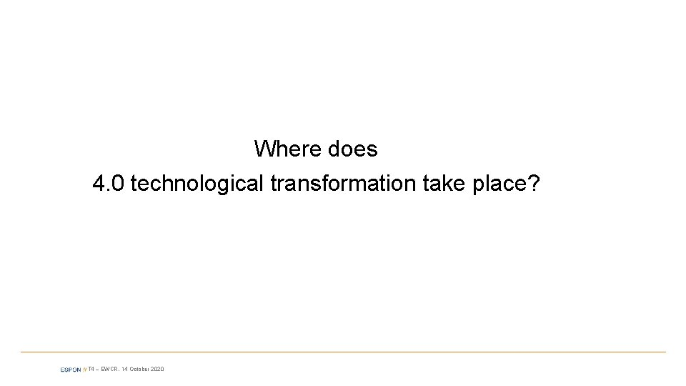 Where does 4. 0 technological transformation take place? T 4 – EWCR, 14 October