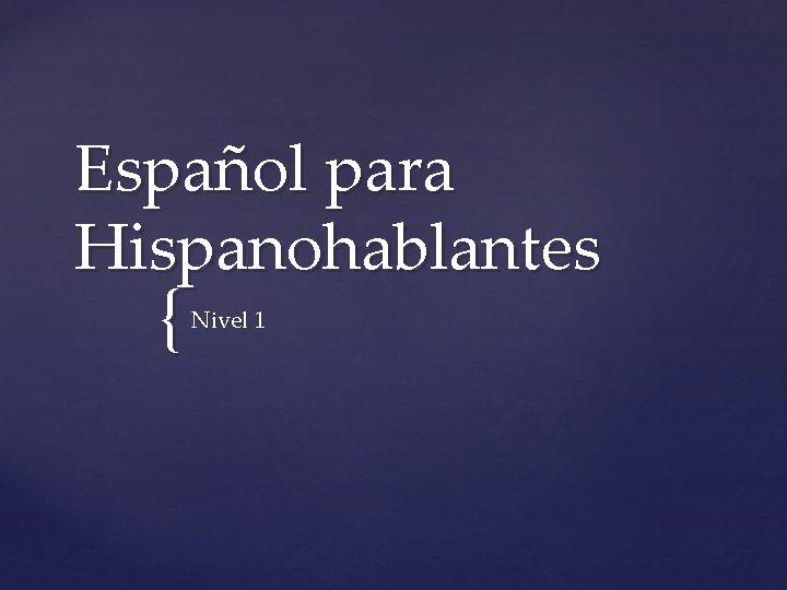 Español para Hispanohablantes { Nivel 1