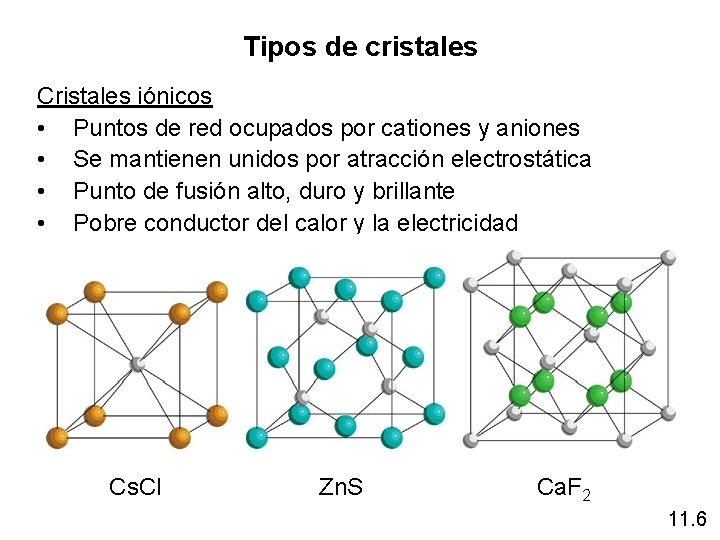 Tipos de cristales Cristales iónicos • Puntos de red ocupados por cationes y aniones
