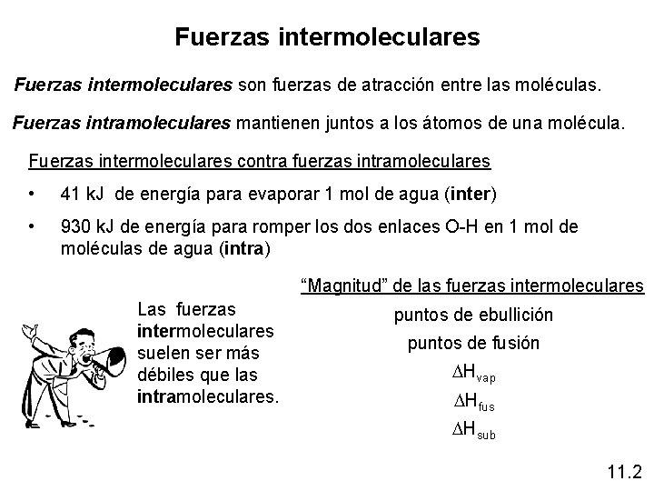 Fuerzas intermoleculares son fuerzas de atracción entre las moléculas. Fuerzas intramoleculares mantienen juntos a