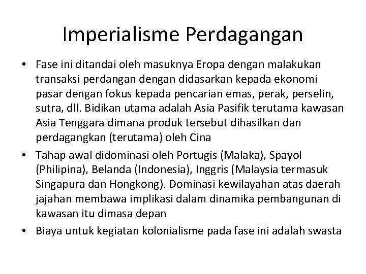 Imperialisme Perdagangan • Fase ini ditandai oleh masuknya Eropa dengan malakukan transaksi perdangan dengan