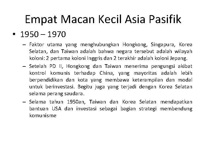 Empat Macan Kecil Asia Pasifik • 1950 – 1970 – Faktor utama yang menghubungkan
