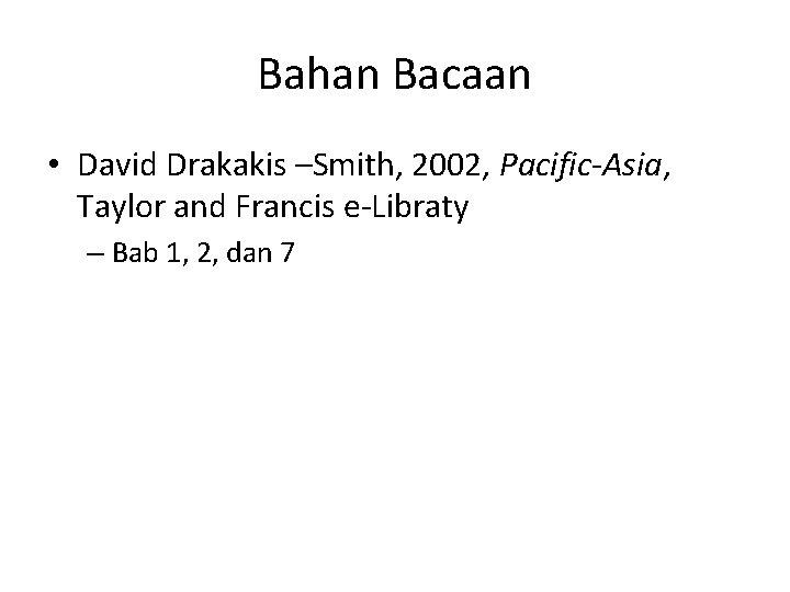 Bahan Bacaan • David Drakakis –Smith, 2002, Pacific-Asia, Taylor and Francis e-Libraty – Bab