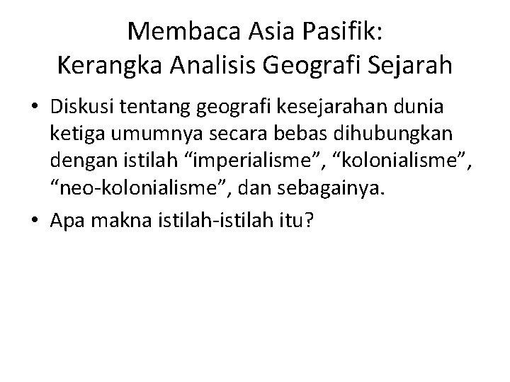 Membaca Asia Pasifik: Kerangka Analisis Geografi Sejarah • Diskusi tentang geografi kesejarahan dunia ketiga
