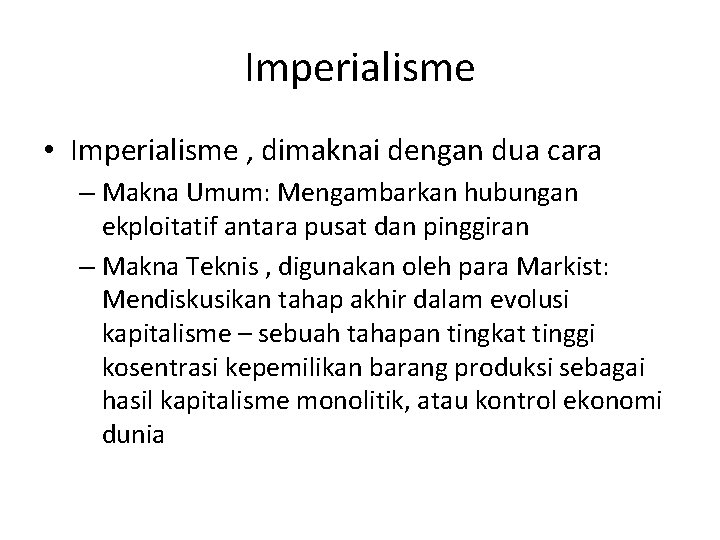 Imperialisme • Imperialisme , dimaknai dengan dua cara – Makna Umum: Mengambarkan hubungan ekploitatif