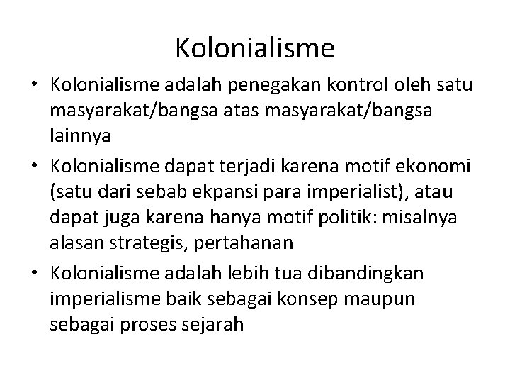 Kolonialisme • Kolonialisme adalah penegakan kontrol oleh satu masyarakat/bangsa atas masyarakat/bangsa lainnya • Kolonialisme