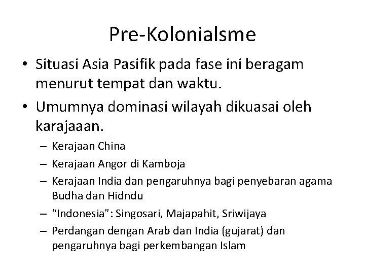 Pre-Kolonialsme • Situasi Asia Pasifik pada fase ini beragam menurut tempat dan waktu. •