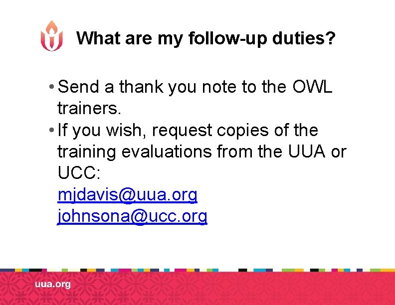 What are my follow-up duties? • Send a thank you note to the OWL