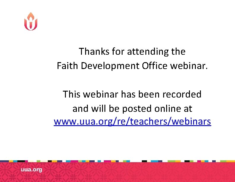 Thanks for attending the Faith Development Office webinar. This webinar has been recorded and