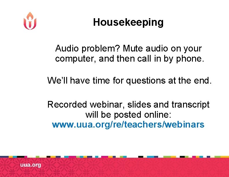 Housekeeping Audio problem? Mute audio on your computer, and then call in by phone.
