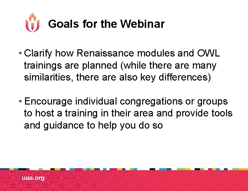 Goals for the Webinar • Clarify how Renaissance modules and OWL trainings are planned