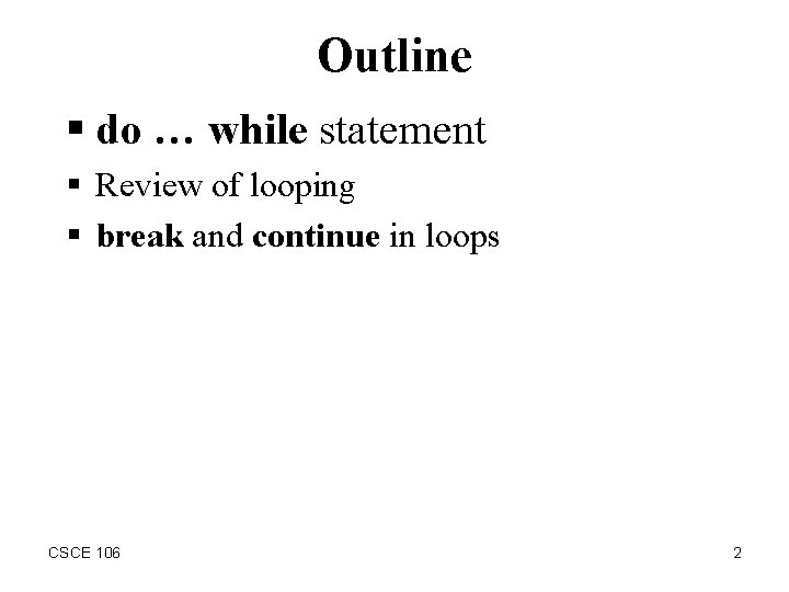 Outline § do … while statement § Review of looping § break and continue