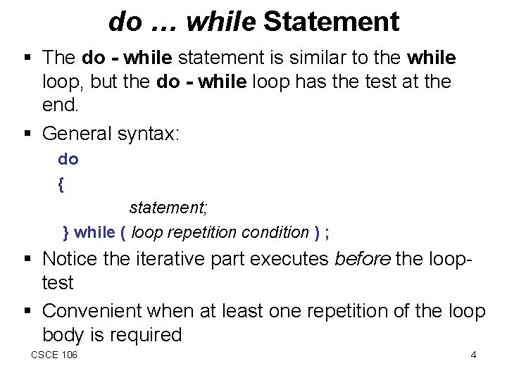 do … while Statement § The do - while statement is similar to the