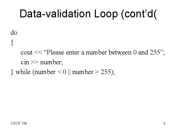 """Data-validation Loop (cont'd( do { cout << """"Please enter a number between 0 and"""