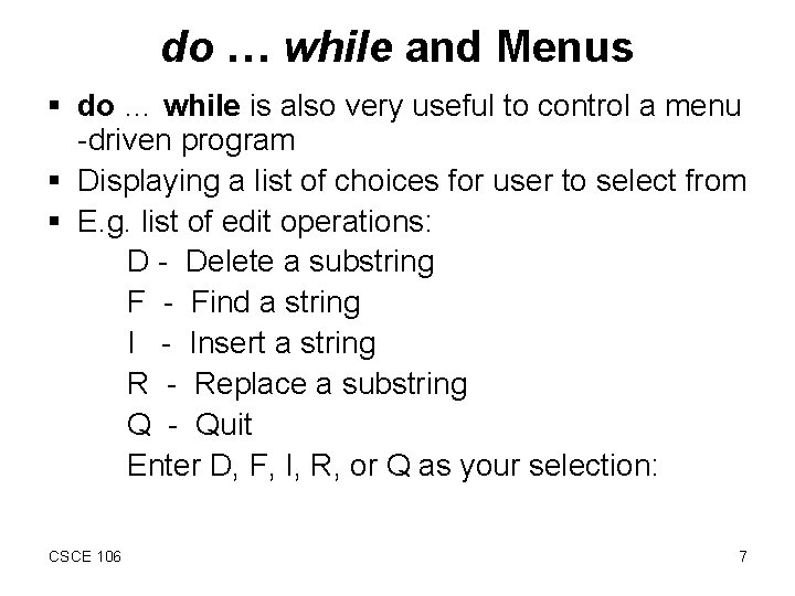 do … while and Menus § do … while is also very useful to