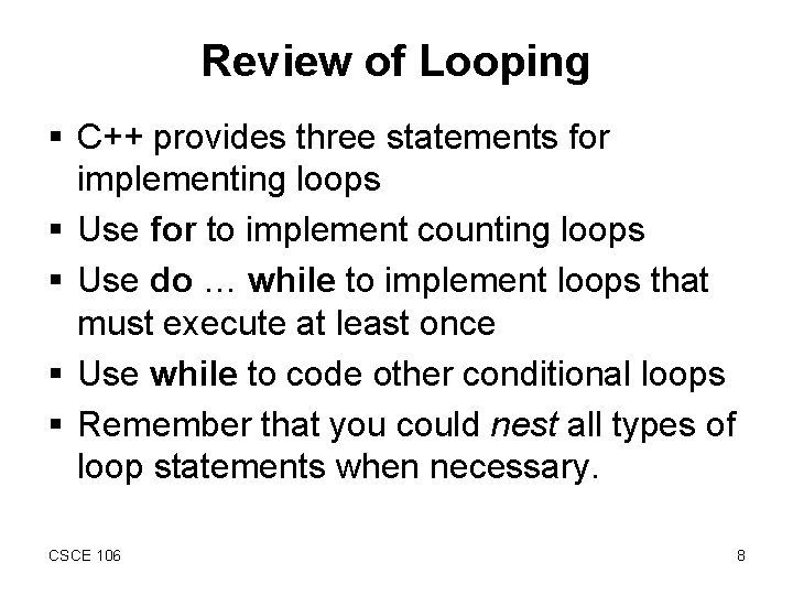 Review of Looping § C++ provides three statements for implementing loops § Use for